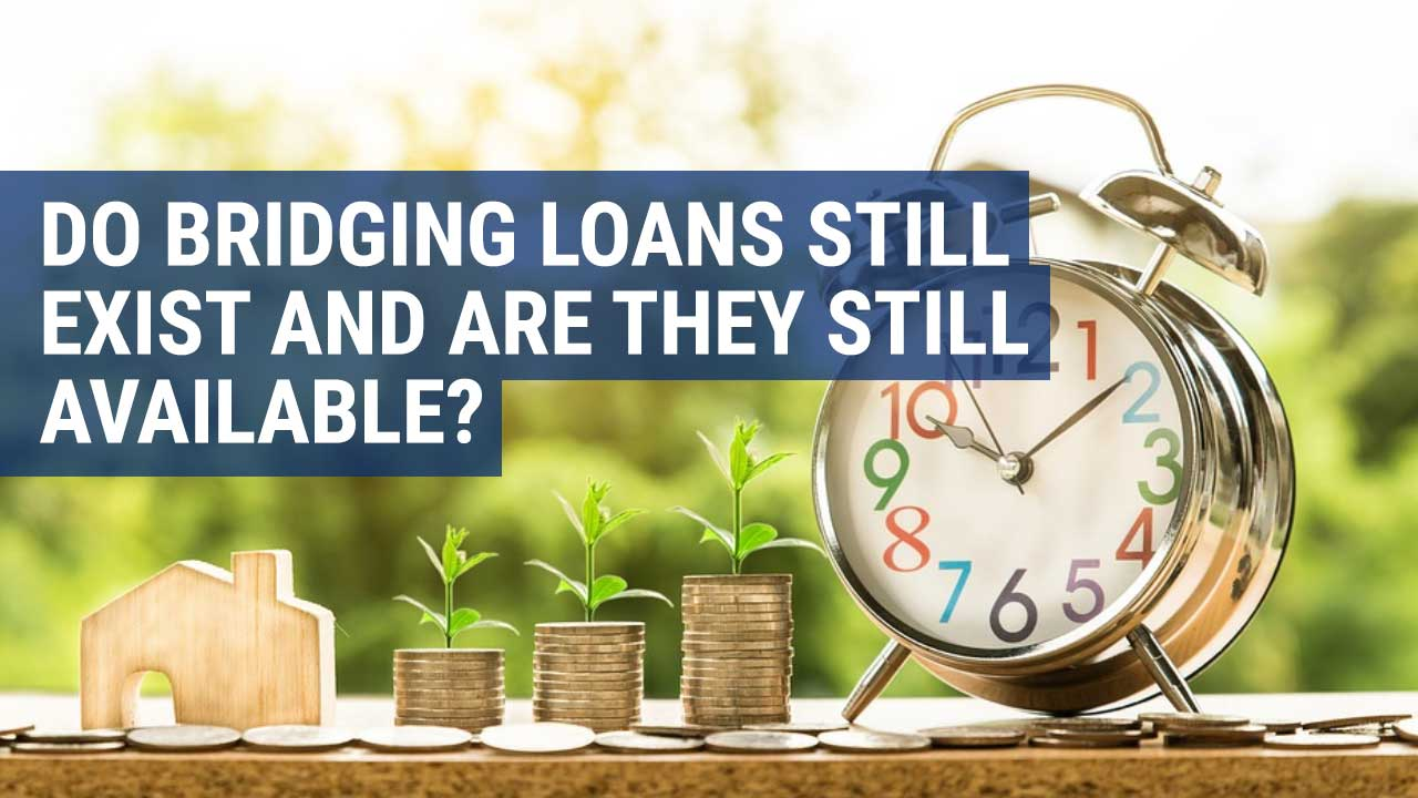 are bridging loans still available and still exist